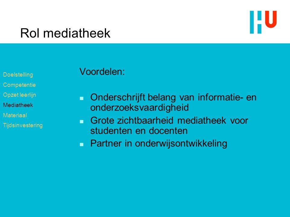 Rol mediatheek Voordelen: n Onderschrijft belang van informatie- en onderzoeksvaardigheid n Grote zichtbaarheid mediatheek voor studenten en docenten