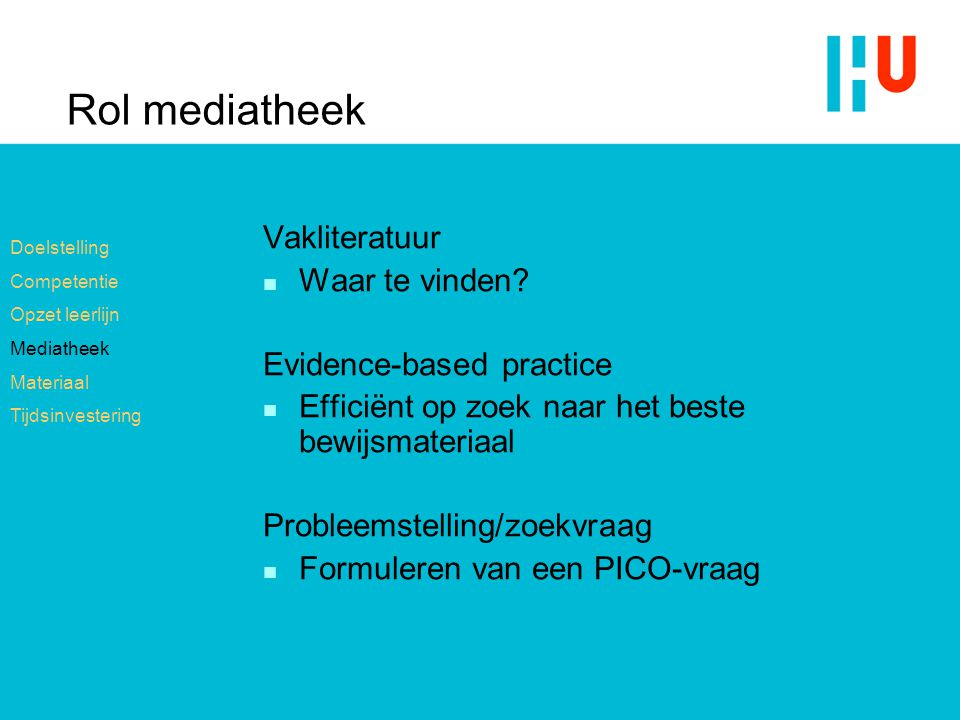 Rol mediatheek Vakliteratuur n Waar te vinden? Evidence-based practice n Efficiënt op zoek naar het beste bewijsmateriaal Probleemstelling/zoekvraag n