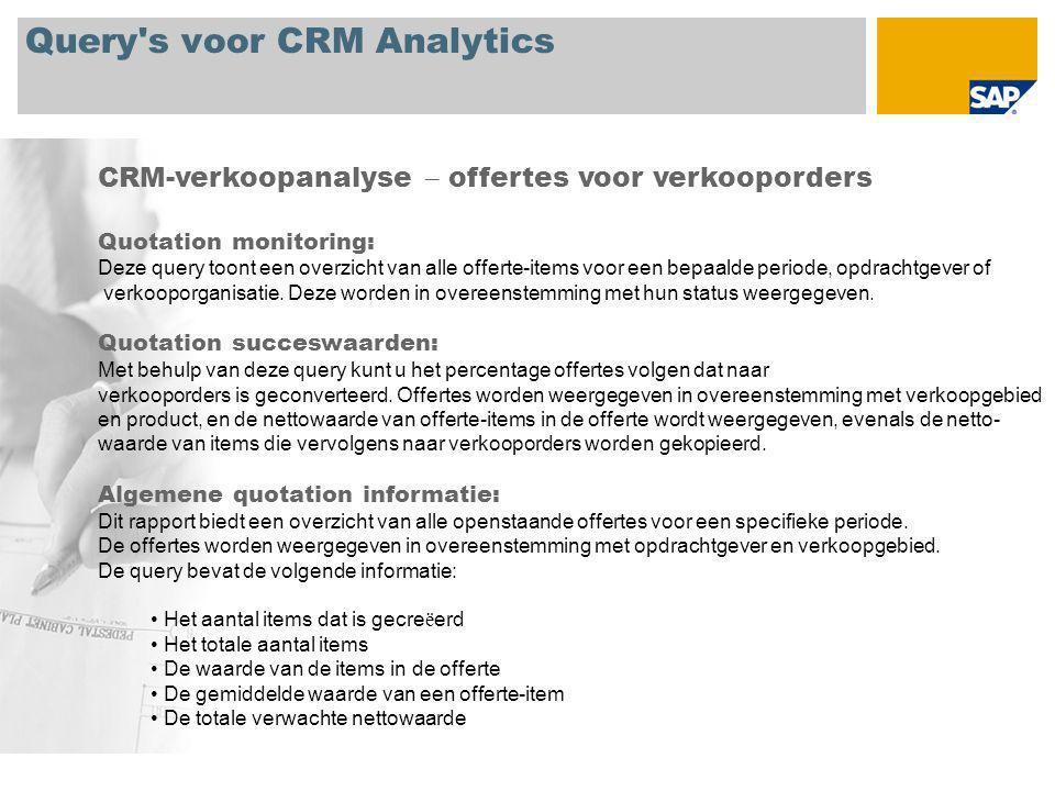 Query s voor CRM Analytics CRM-verkoopanalyse – offertes voor verkooporders Quotation monitoring: Deze query toont een overzicht van alle offerte-items voor een bepaalde periode, opdrachtgever of verkooporganisatie.