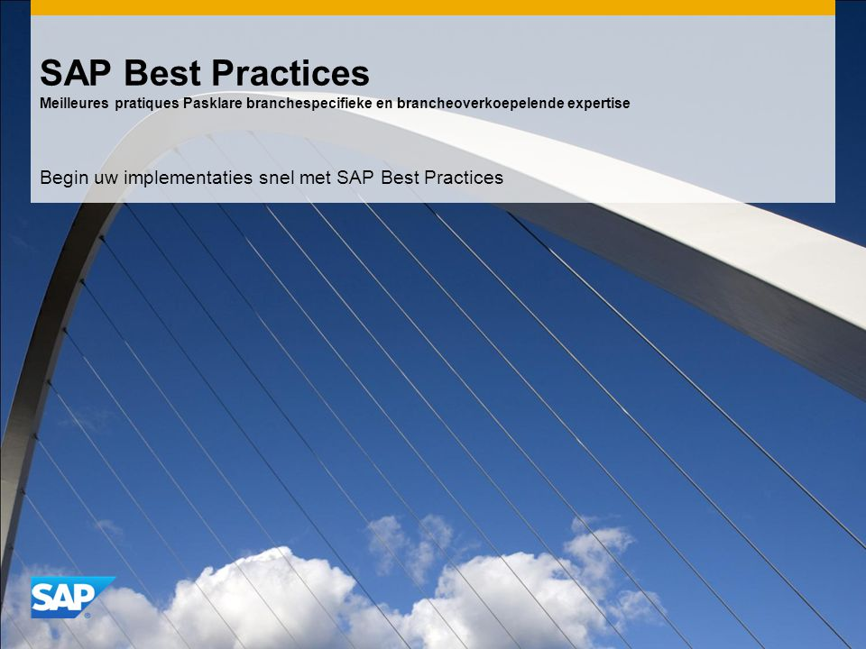 SAP Best Practices Meilleures pratiques Pasklare branchespecifieke en brancheoverkoepelende expertise Begin uw implementaties snel met SAP Best Practices