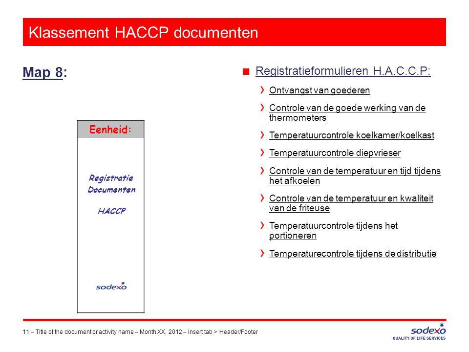 Klassement HACCP documenten Map 8: 11 –Title of the document or activity name – Month XX, 2012 – Insert tab > Header/Footer ■ Registratieformulieren H