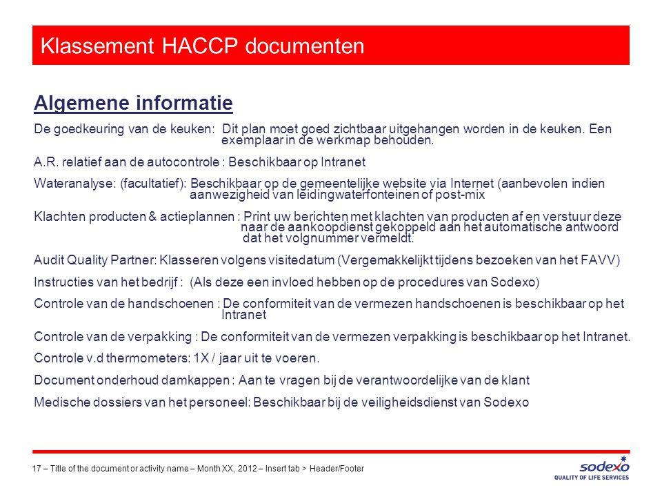 Klassement HACCP documenten Algemene informatie De goedkeuring van de keuken: Dit plan moet goed zichtbaar uitgehangen worden in de keuken. Een exempl
