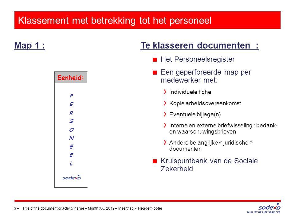 Klassement met betrekking tot het personeel Map 1 : 3 –Title of the document or activity name – Month XX, 2012 – Insert tab > Header/Footer Te klasser