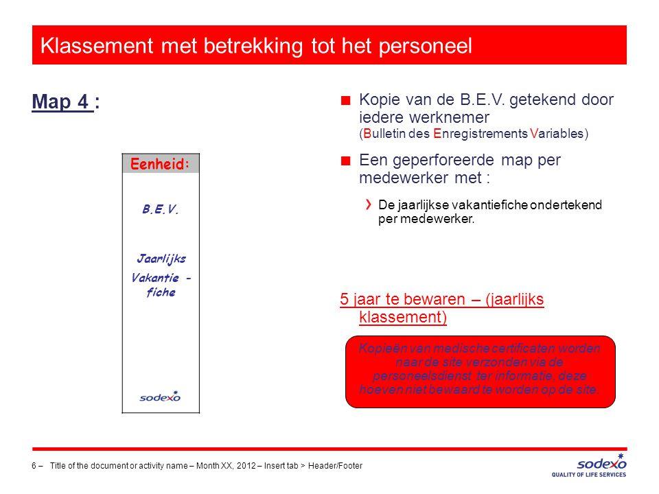 Klassement met betrekking tot het personeel Map 4 : 6 –Title of the document or activity name – Month XX, 2012 – Insert tab > Header/Footer Eenheid: B