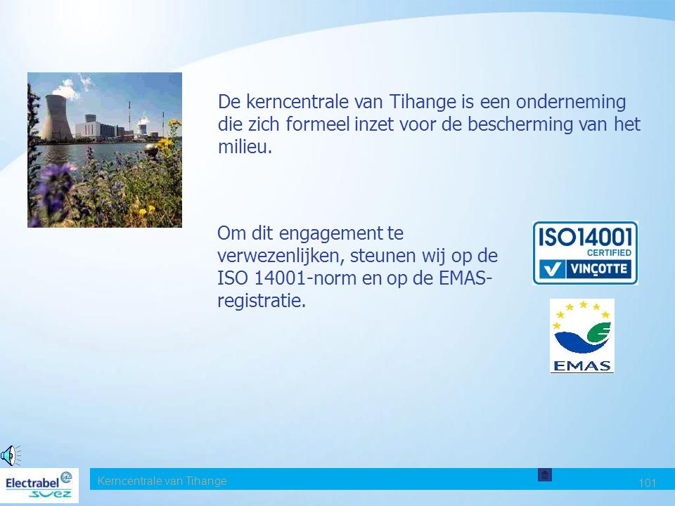 Kerncentrale van Tihange 101 De kerncentrale van Tihange is een onderneming die zich formeel inzet voor de bescherming van het milieu.