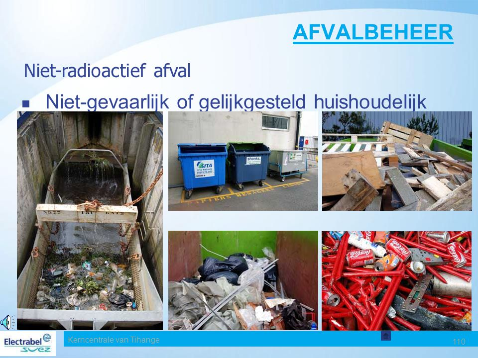 Kerncentrale van Tihange 109 AFVALBEHEER Jaarlijkse afvoer 2000 ton Het meeste gerecycleerd Onderverdeeld in 3 categorieën Niet-radioactief afval