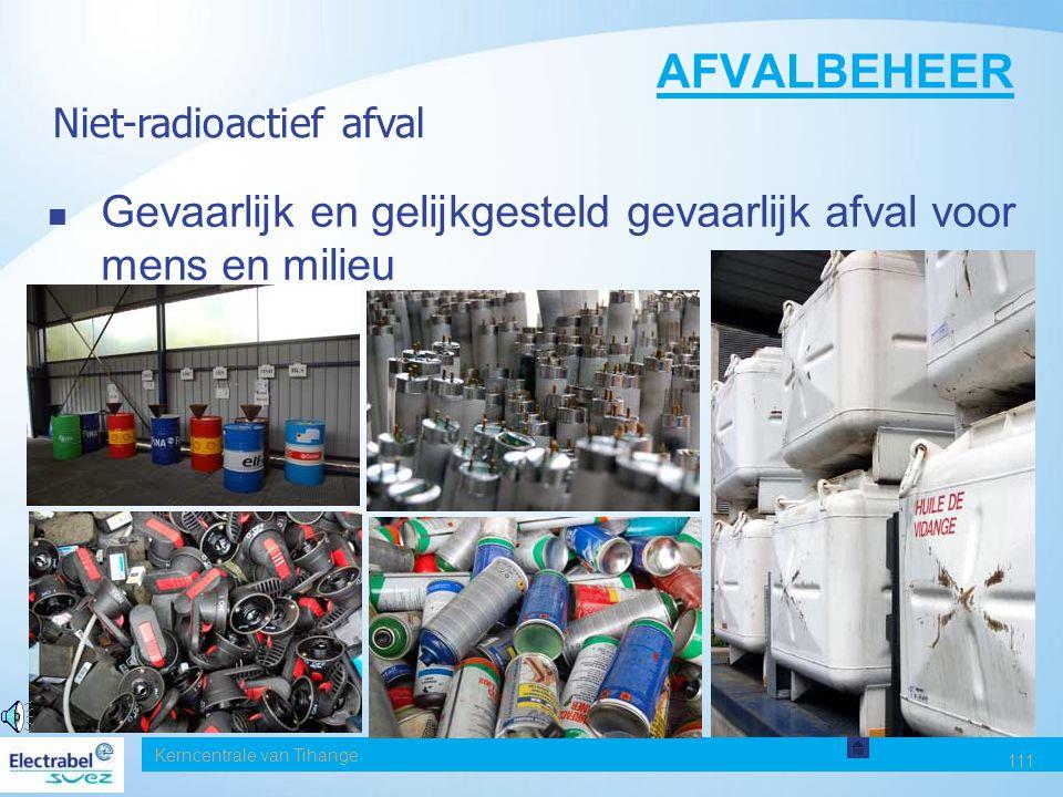 Kerncentrale van Tihange 111 Gevaarlijk en gelijkgesteld gevaarlijk afval voor mens en milieu AFVALBEHEER Niet-radioactief afval