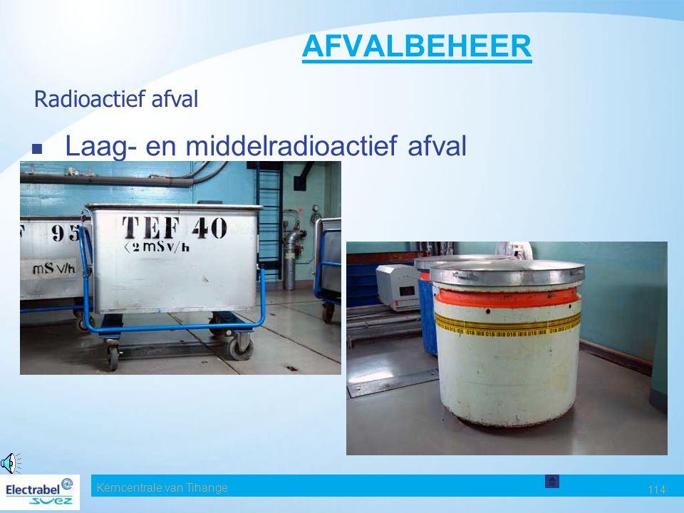 Kerncentrale van Tihange 113 AFVALBEHEER Slechts 100 m³ gemiddeld per jaar voor de volledige site Radioactief afval Radioactief Hogere straling dan de