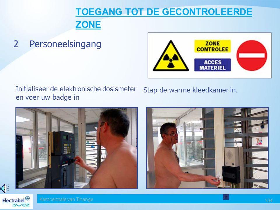 Kerncentrale van Tihange 134 TOEGANG TOT DE GECONTROLEERDE ZONE 2 Personeelsingang Initialiseer de elektronische dosismeter en voer uw badge in Stap de warme kleedkamer in.