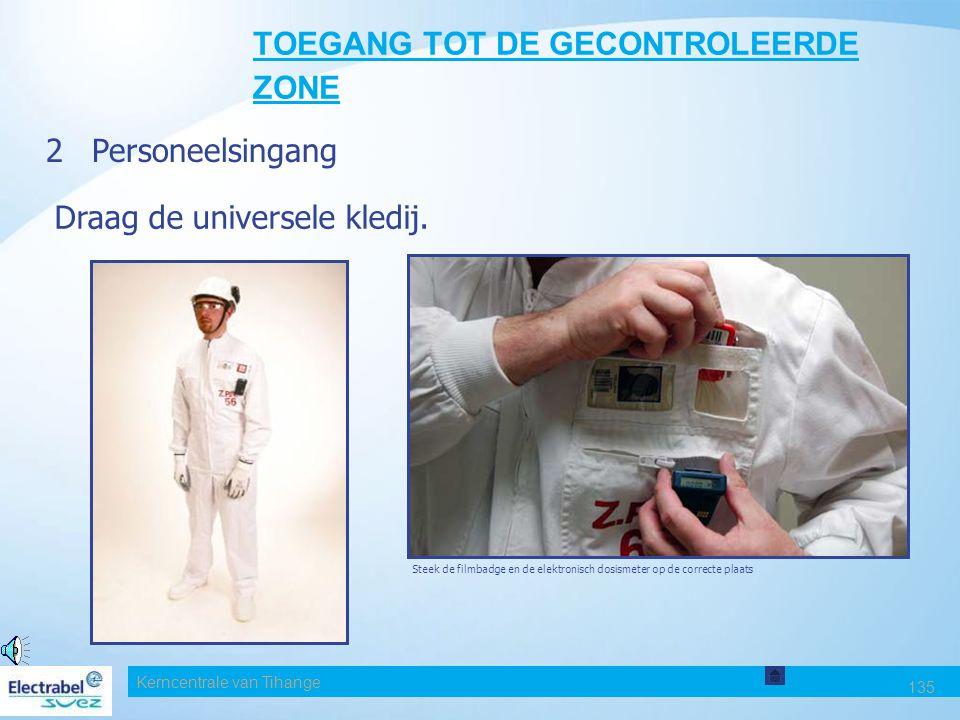 Kerncentrale van Tihange 135 TOEGANG TOT DE GECONTROLEERDE ZONE 2Personeelsingang Draag de universele kledij.