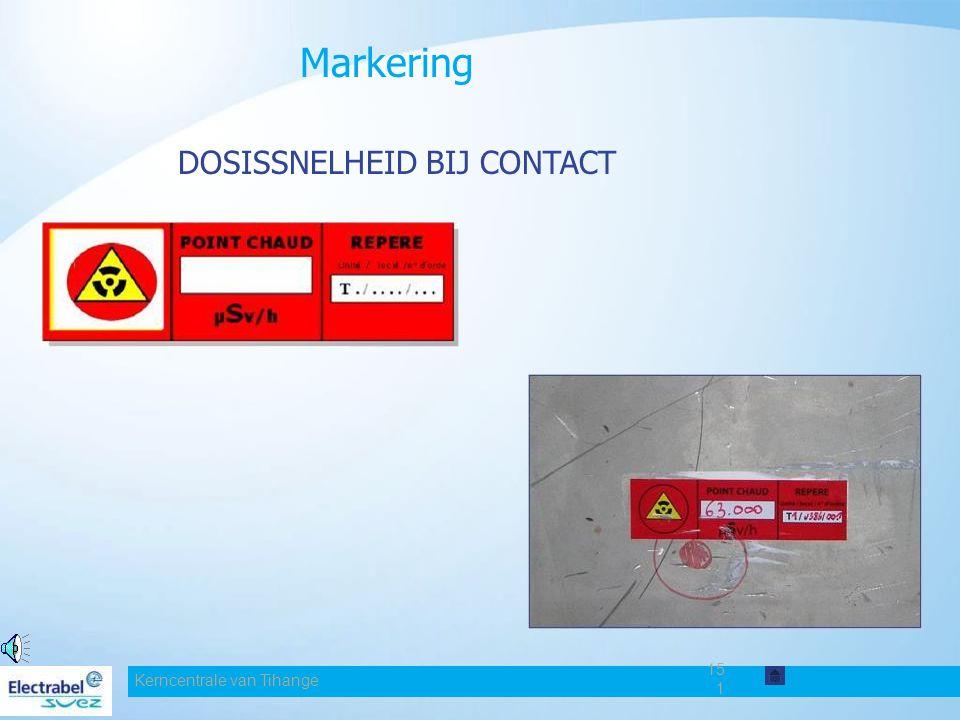 Kerncentrale van Tihange 151 Markering DOSISSNELHEID BIJ CONTACT