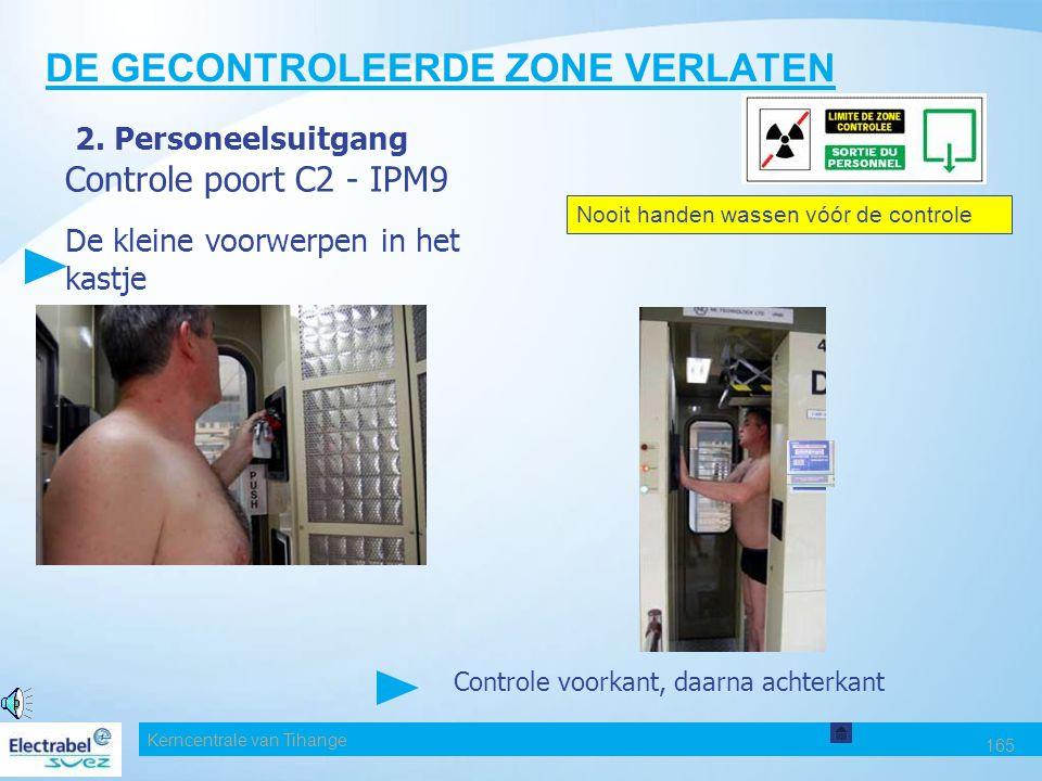 """Kerncentrale van Tihange 164 DE GECONTROLEERDE ZONE VERLATEN 2 Personeelsuitgang Controle C1 """"Nardeux""""-poort Controle van de kleine voorwerpen"""
