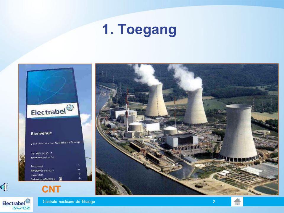 Centrale nucléaire de Tihange 2 1. Toegang CNT