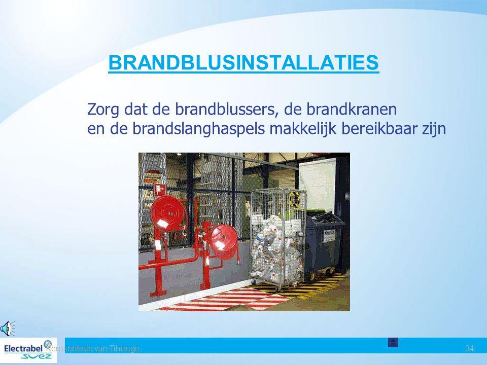 Kerncentrale van Tihange34 BRANDBLUSINSTALLATIES Zorg dat de brandblussers, de brandkranen en de brandslanghaspels makkelijk bereikbaar zijn