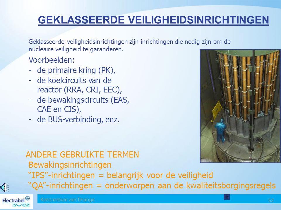 Kerncentrale van Tihange 52 GEKLASSEERDE VEILIGHEIDSINRICHTINGEN Geklasseerde veiligheidsinrichtingen zijn inrichtingen die nodig zijn om de nucleaire veiligheid te garanderen.
