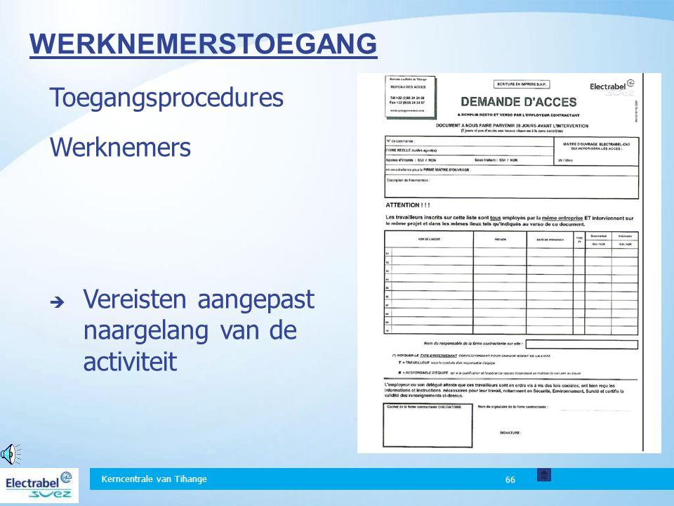 Kerncentrale van Tihange 66 Toegangsprocedures Werknemers  Vereisten aangepast naargelang van de activiteit WERKNEMERSTOEGANG