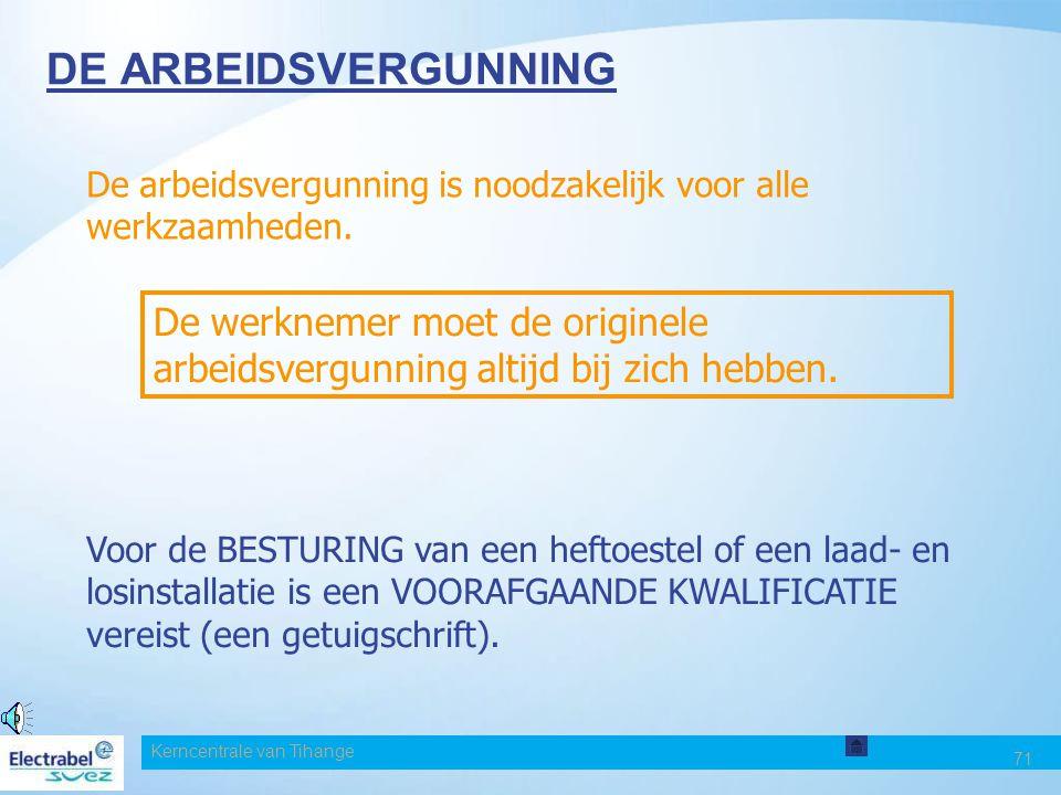 Kerncentrale van Tihange 71 DE ARBEIDSVERGUNNING De arbeidsvergunning is noodzakelijk voor alle werkzaamheden.