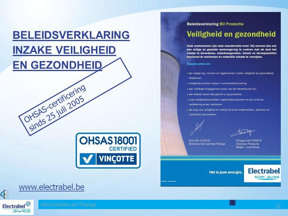 Kerncentrale van Tihange 72 BELEIDSVERKLARING INZAKE VEILIGHEID EN GEZONDHEID OHSAS-certificering sinds 25 juli 2005 www.electrabel.be