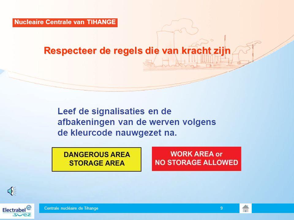 Centrale nucléaire de Tihange 9 Leef de signalisaties en de afbakeningen van de werven volgens de kleurcode nauwgezet na.