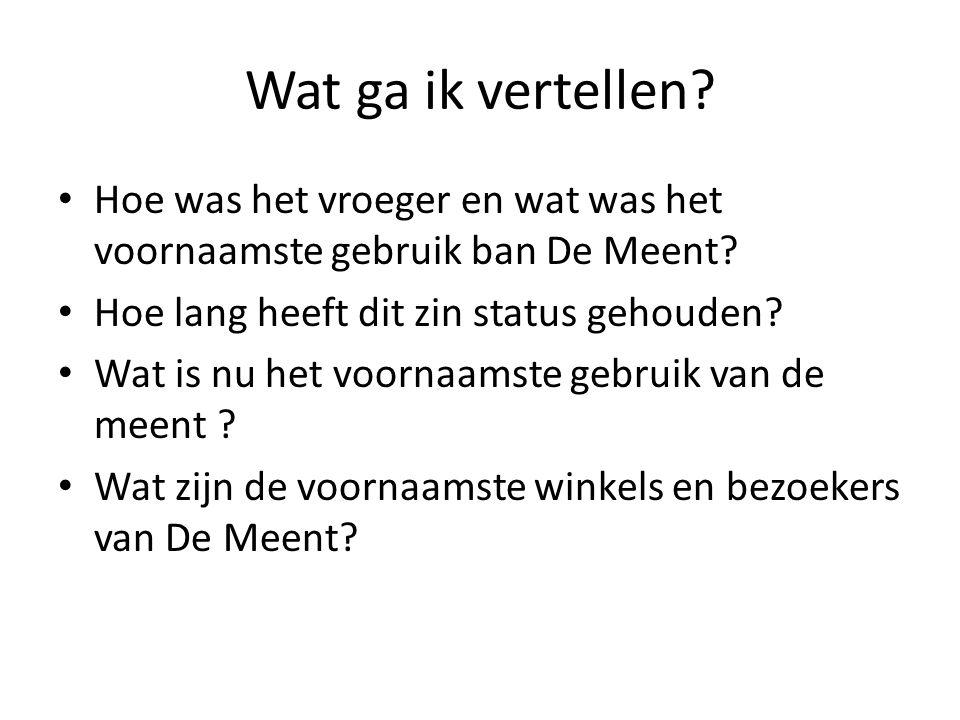 Wat ga ik vertellen? Hoe was het vroeger en wat was het voornaamste gebruik ban De Meent? Hoe lang heeft dit zin status gehouden? Wat is nu het voorna