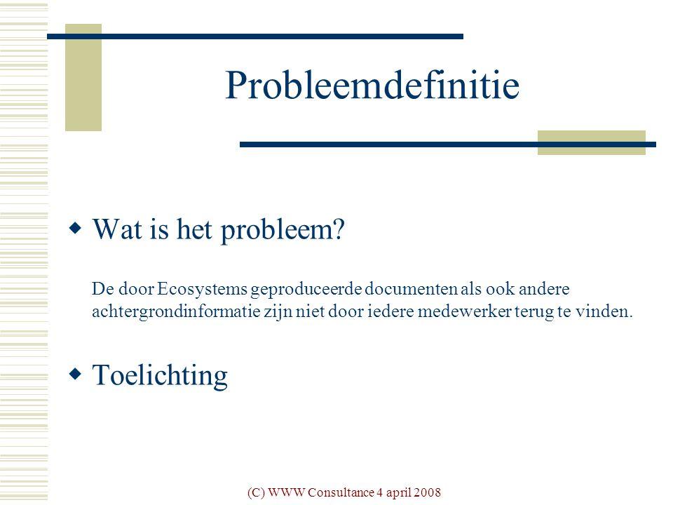 (C) WWW Consultance 4 april 2008 Plan van Eisen  Werkwijze  Testen  Score:  (belang*score pakket) / aantal beoordelingscriteria