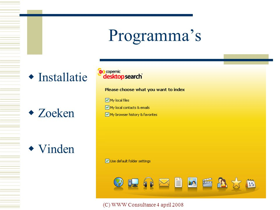(C) WWW Consultance 4 april 2008 Programma's  Installatie  Zoeken  Vinden
