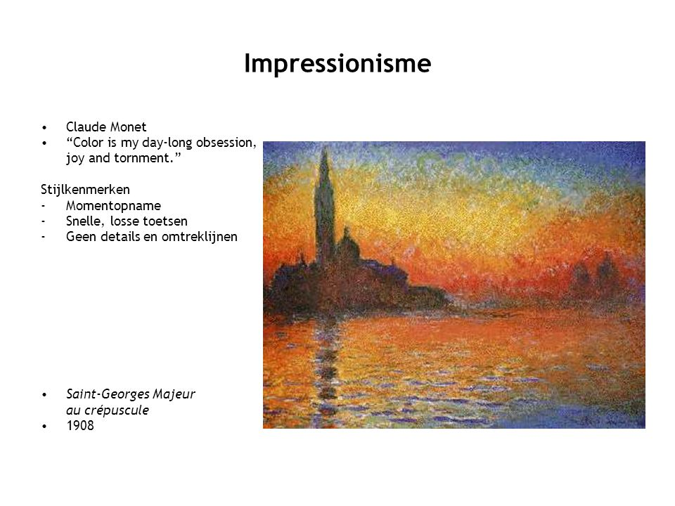 "Impressionisme Claude Monet ""Color is my day-long obsession, joy and tornment."" Stijlkenmerken -Momentopname -Snelle, losse toetsen -Geen details en o"