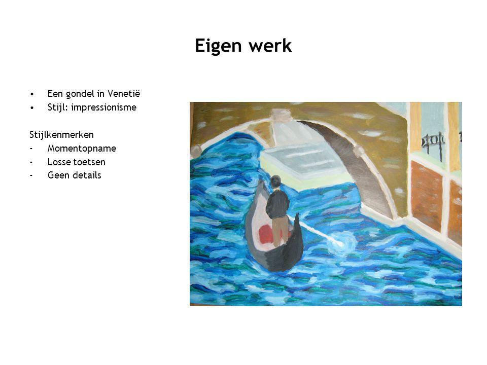 Eigen werk Een gondel in Venetië Stijl: impressionisme Stijlkenmerken -Momentopname -Losse toetsen -Geen details