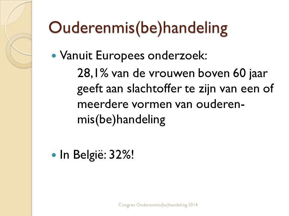 Ouderenmis(be)handeling Vanuit Europees onderzoek: 28,1% van de vrouwen boven 60 jaar geeft aan slachtoffer te zijn van een of meerdere vormen van ouderen- mis(be)handeling In België: 32%.
