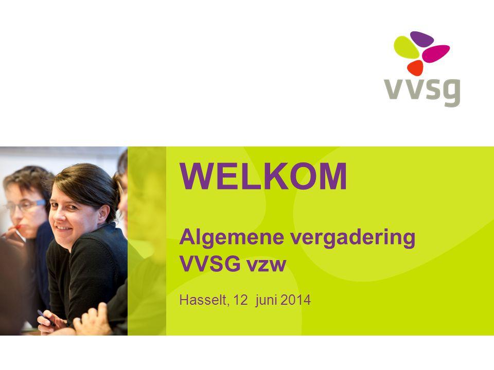 WELKOM Algemene vergadering VVSG vzw Hasselt, 12 juni 2014