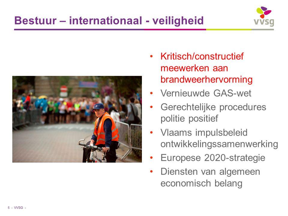 VVSG - Kritisch/constructief meewerken aan brandweerhervorming Vernieuwde GAS-wet Gerechtelijke procedures politie positief Vlaams impulsbeleid ontwikkelingssamenwerking Europese 2020-strategie Diensten van algemeen economisch belang Bestuur – internationaal - veiligheid 5 -
