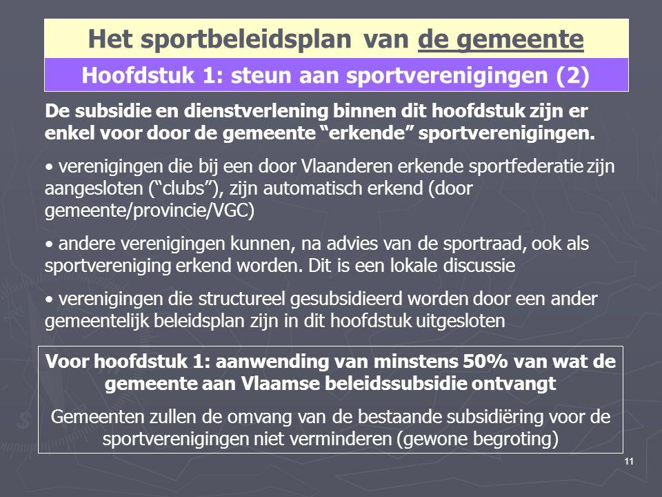 11 Hoofdstuk 1: steun aan sportverenigingen (2) De subsidie en dienstverlening binnen dit hoofdstuk zijn er enkel voor door de gemeente erkende sportverenigingen.