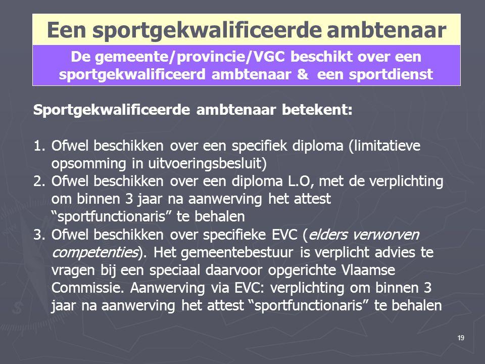 19 Een sportgekwalificeerde ambtenaar De gemeente/provincie/VGC beschikt over een sportgekwalificeerd ambtenaar & een sportdienst Sportgekwalificeerde