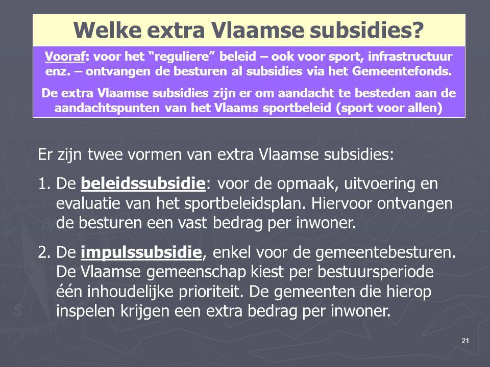 """21 Welke extra Vlaamse subsidies? Vooraf: voor het """"reguliere"""" beleid – ook voor sport, infrastructuur enz. – ontvangen de besturen al subsidies via h"""