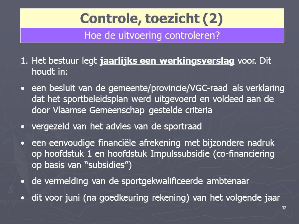 32 Controle, toezicht (2) Hoe de uitvoering controleren? 1.Het bestuur legt jaarlijks een werkingsverslag voor. Dit houdt in: een besluit van de gemee