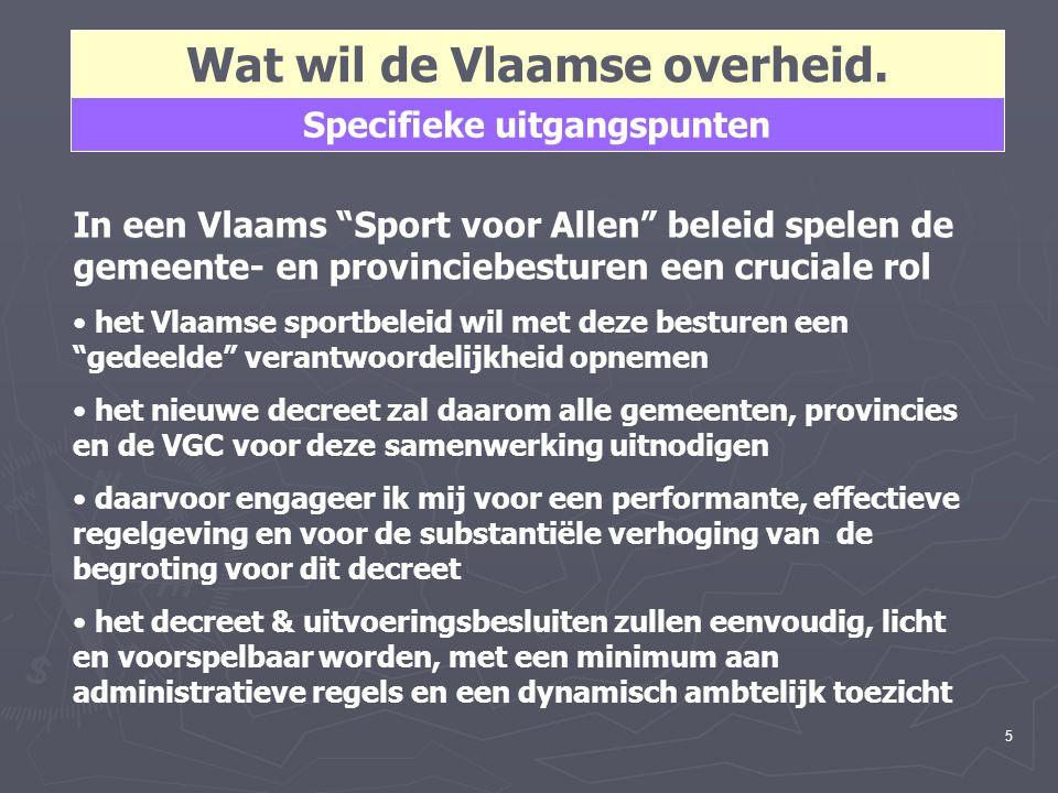 """5 In een Vlaams """"Sport voor Allen"""" beleid spelen de gemeente- en provinciebesturen een cruciale rol het Vlaamse sportbeleid wil met deze besturen een"""