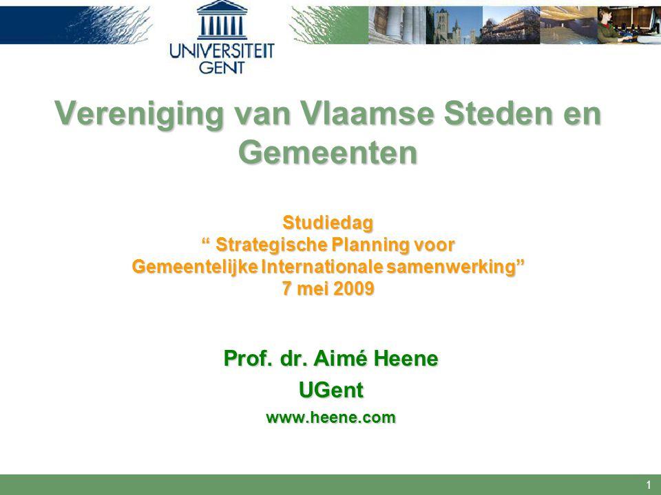 """1 Vereniging van Vlaamse Steden en Gemeenten Studiedag """" Strategische Planning voor Gemeentelijke Internationale samenwerking"""" 7 mei 2009 Prof. dr. Ai"""