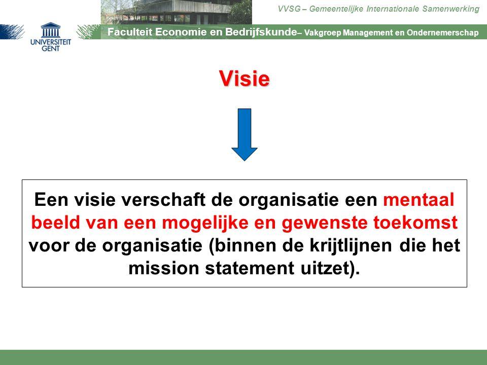 Faculteit Economie en Bedrijfskunde – Vakgroep Management en Ondernemerschap VVSG – Gemeentelijke Internationale Samenwerking Visie Een visie verschaf