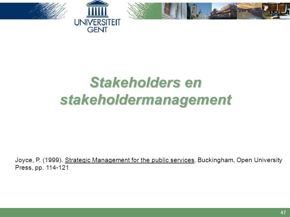 47 Stakeholders en stakeholdermanagement Joyce, P. (1999). Strategic Management for the public services. Buckingham, Open University Press, pp. 114-12