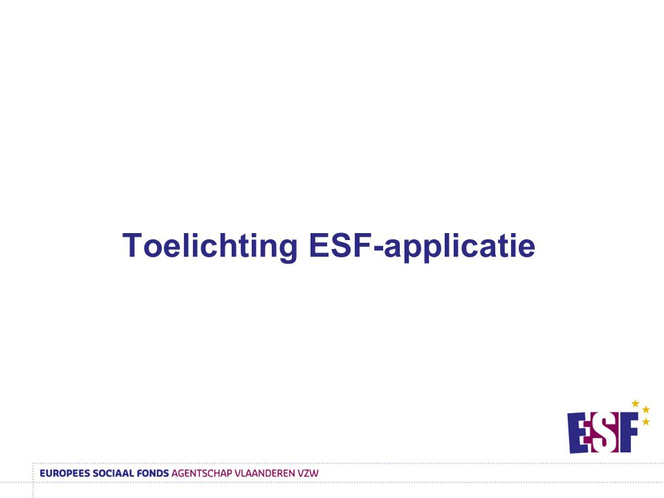 Toelichting ESF-applicatie