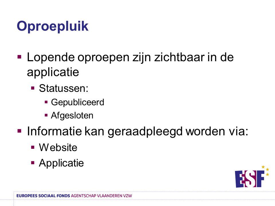 Oproepluik  Lopende oproepen zijn zichtbaar in de applicatie  Statussen:  Gepubliceerd  Afgesloten  Informatie kan geraadpleegd worden via:  Web