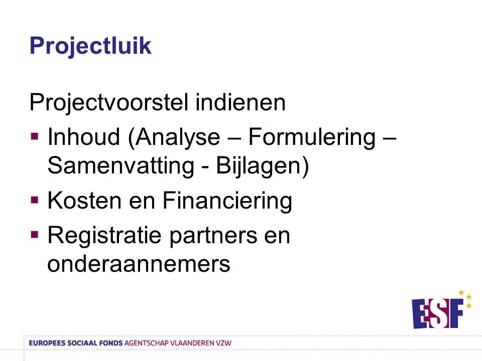 Projectvoorstel indienen  Inhoud (Analyse – Formulering – Samenvatting - Bijlagen)  Kosten en Financiering  Registratie partners en onderaannemers