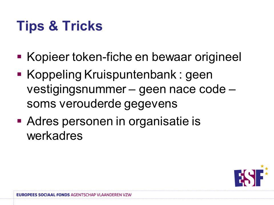 Tips & Tricks  Kopieer token-fiche en bewaar origineel  Koppeling Kruispuntenbank : geen vestigingsnummer – geen nace code – soms verouderde gegevens  Adres personen in organisatie is werkadres
