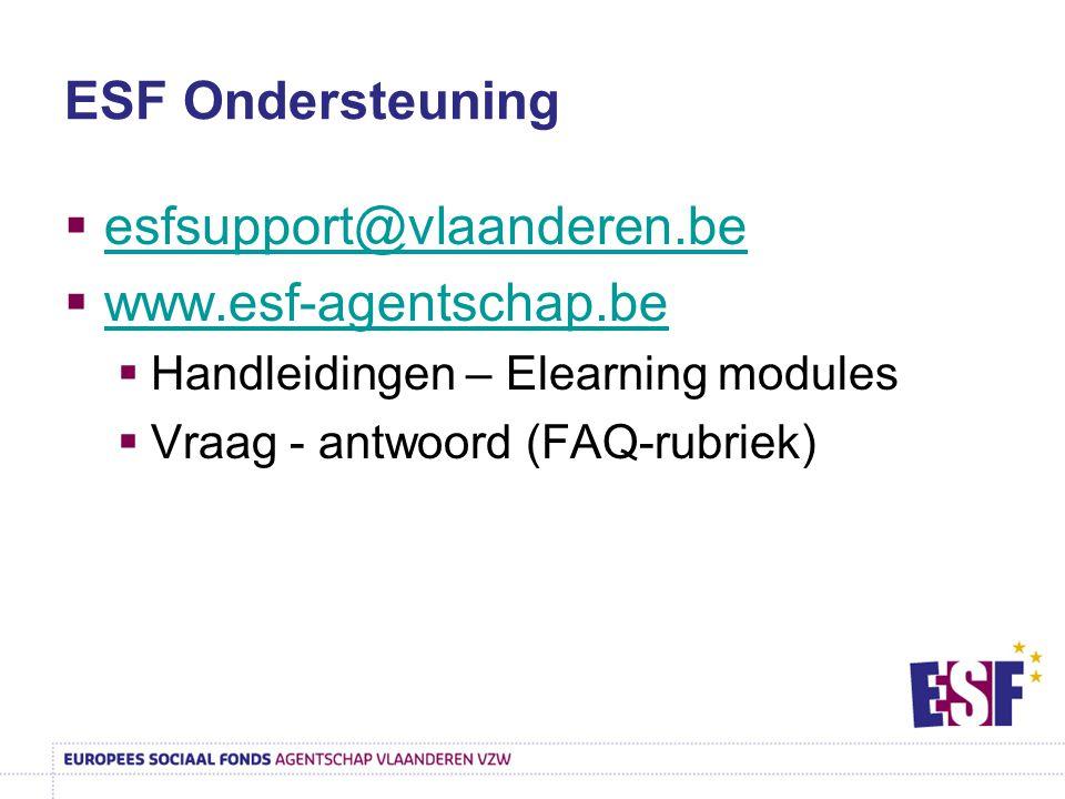 ESF Ondersteuning  esfsupport@vlaanderen.be esfsupport@vlaanderen.be  www.esf-agentschap.be www.esf-agentschap.be  Handleidingen – Elearning modules  Vraag - antwoord (FAQ-rubriek)