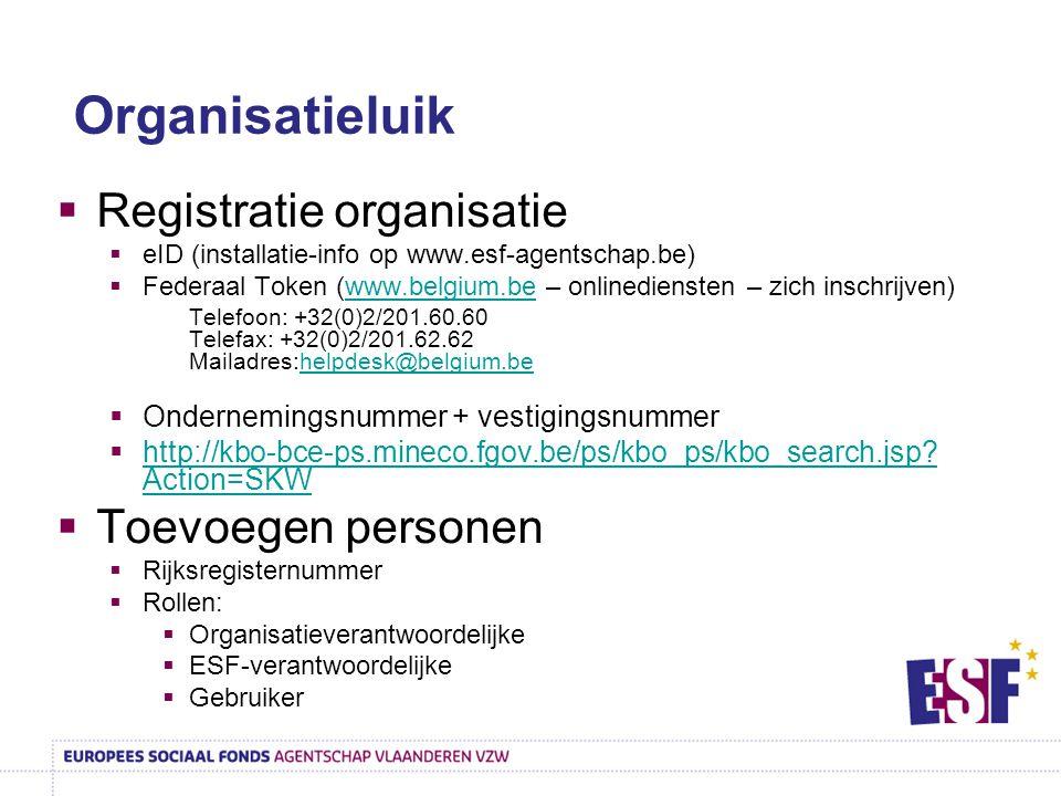 Organisatieluik  Registratie organisatie  eID (installatie-info op www.esf-agentschap.be)  Federaal Token (www.belgium.be – onlinediensten – zich inschrijven)www.belgium.be Telefoon: +32(0)2/201.60.60 Telefax: +32(0)2/201.62.62 Mailadres:helpdesk@belgium.behelpdesk@belgium.be  Ondernemingsnummer + vestigingsnummer  http://kbo-bce-ps.mineco.fgov.be/ps/kbo_ps/kbo_search.jsp.