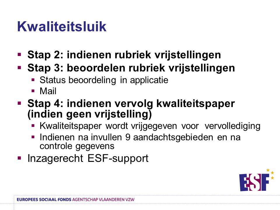 Kwaliteitsluik  Stap 2: indienen rubriek vrijstellingen  Stap 3: beoordelen rubriek vrijstellingen  Status beoordeling in applicatie  Mail  Stap