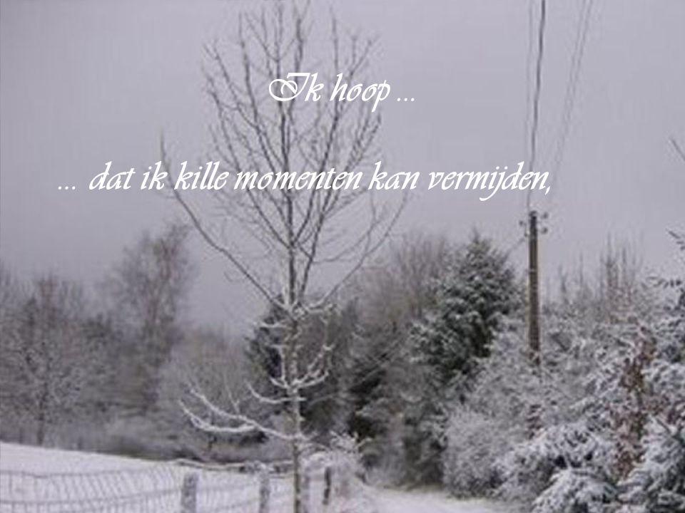 Ik hoop … … dat ik met onschuld naar de mensen kan kijken en luisteren.