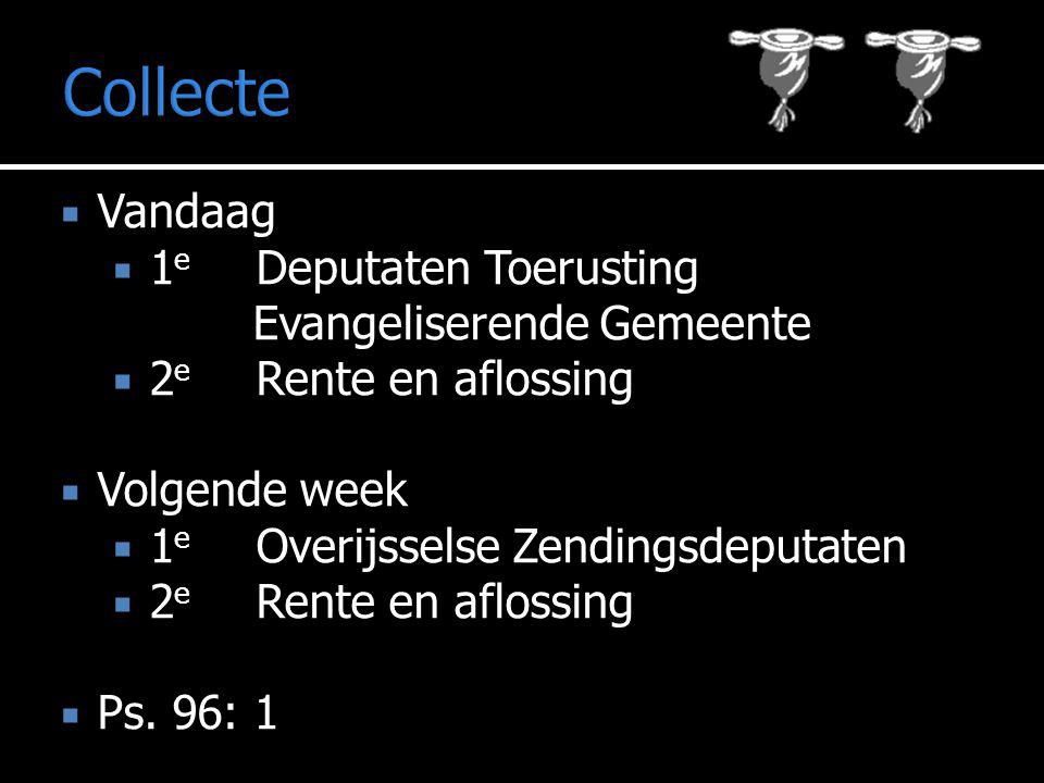  Vandaag  1 e Deputaten Toerusting Evangeliserende Gemeente  2 e Rente en aflossing  Volgende week  1 e Overijsselse Zendingsdeputaten  2 e Rent