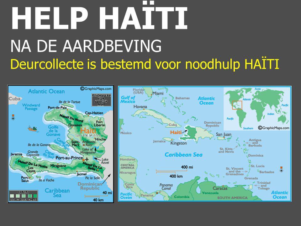 HELP HAÏTI NA DE AARDBEVING Deurcollecte is bestemd voor noodhulp HAÏTI