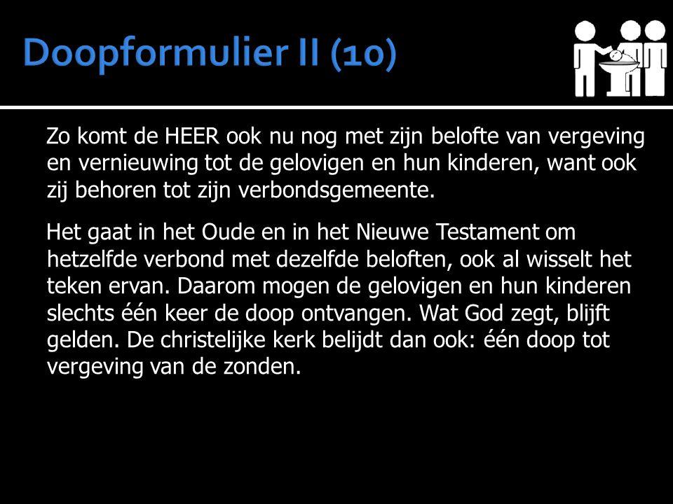 Zo komt de HEER ook nu nog met zijn belofte van vergeving en vernieuwing tot de gelovigen en hun kinderen, want ook zij behoren tot zijn verbondsgemeente.